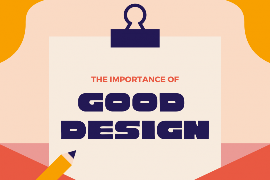 Artsy image that contains the text the importance of good design.