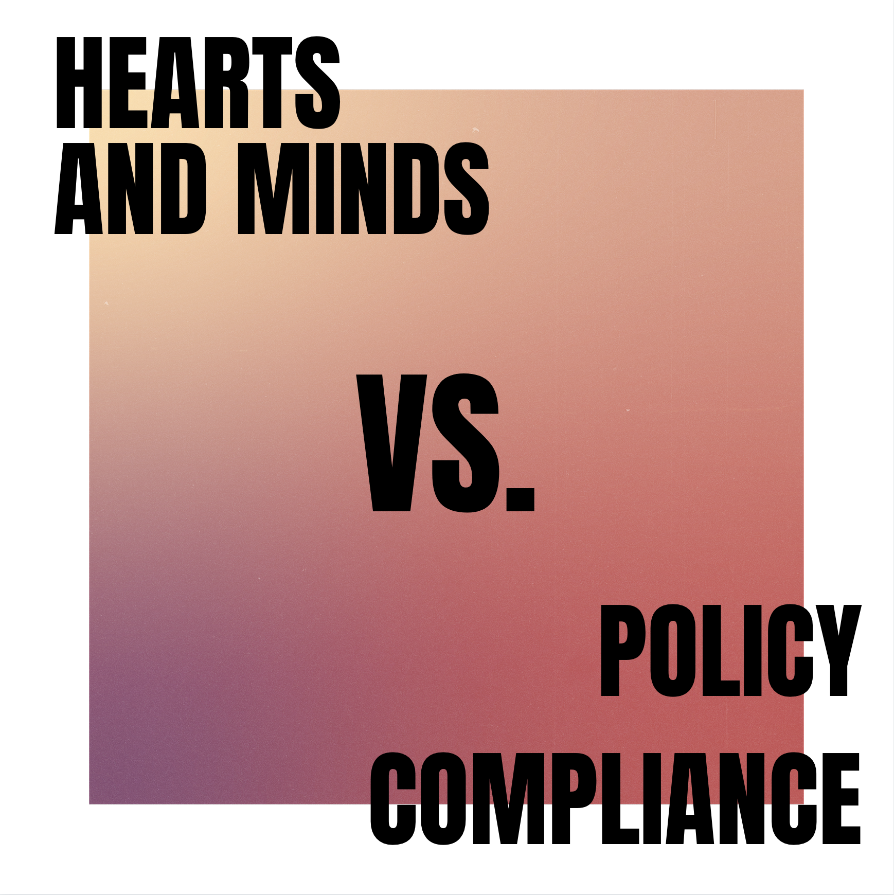 Hearts and Minds vs. Policy Compliance